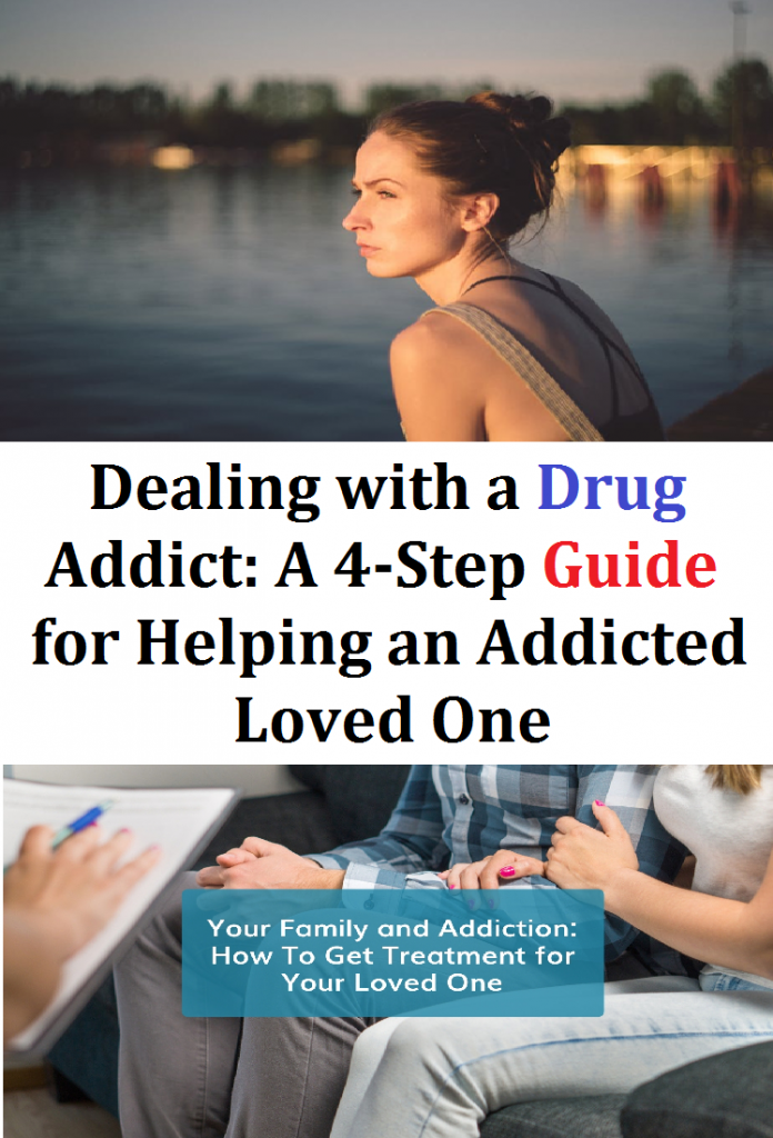 Dealing with a Drug Addict: A 4-Step Guide for Helping an Addicted Loved One