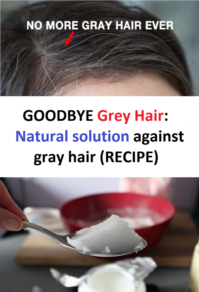 GOODBYE Grey Hair: Natural solution against gray hair (RECIPE)