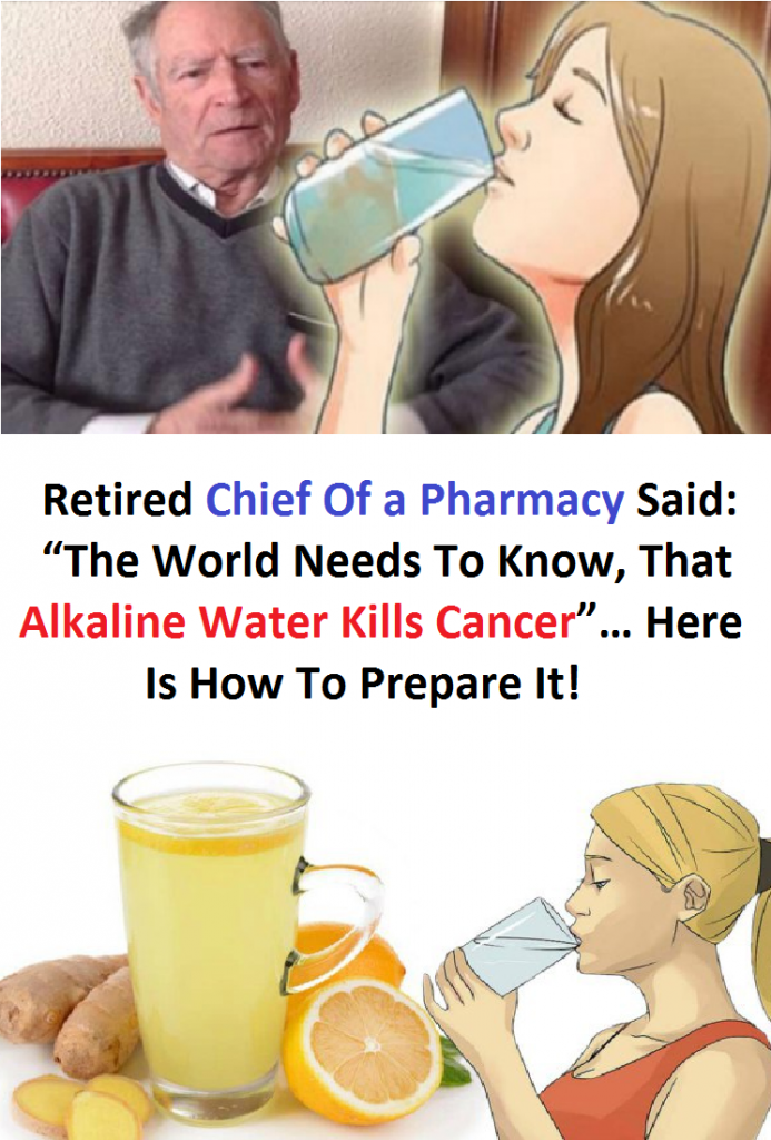 "Retired Chief Of a Pharmacy Said: ""The World Needs To Know, That Alkaline Water Kills Cancer""… Here Is How To Prepare It!"