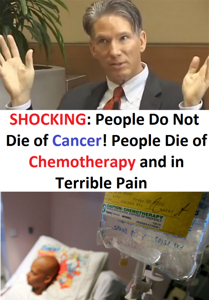 SHOCKING: People Do Not Die of Cancer! People Die of Chemotherapy and in Terrible Pain